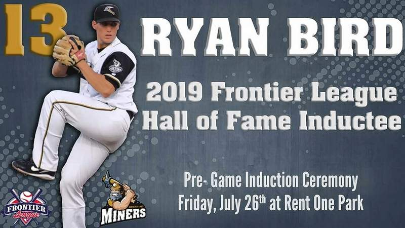 Former Southern Illinois Miners pitcher Ryan Bird will be inducted into the Frontier League Hall of Fame. He will be recognized at a Miners game next weekend.
